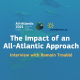 The Impact of an All-Atlantic Approach – Romain Troublé